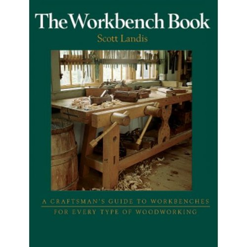 The Workbench Book: A Craftsman's Guide to Workbenches for Every Type
