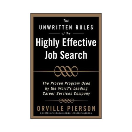 The Unwritten Rules of the Highly Effective Job Search: Land a Job You Love Using the Methods Top Career Professionals Teach Their Private Clients