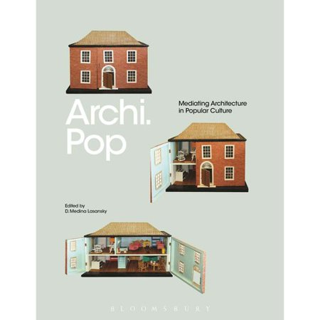 Archi. Pop: Mediating Architecture in Popular Culture