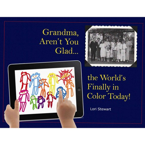 Grandma, Aren't You Glad the World's Finally in Color Today!