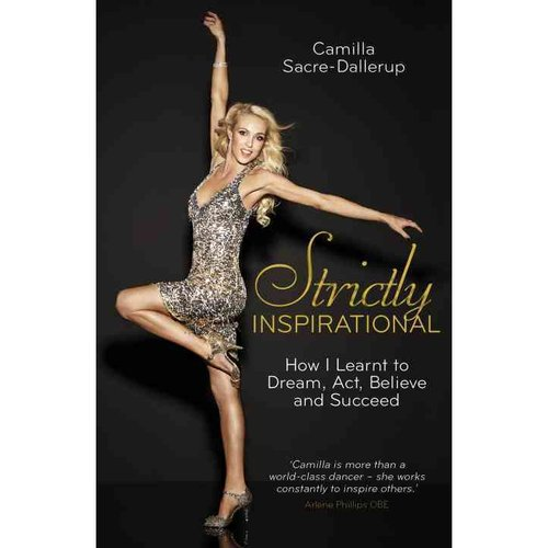 Strictly Inspirational: How I Learnt to Dream, Act, Believe and Succeed