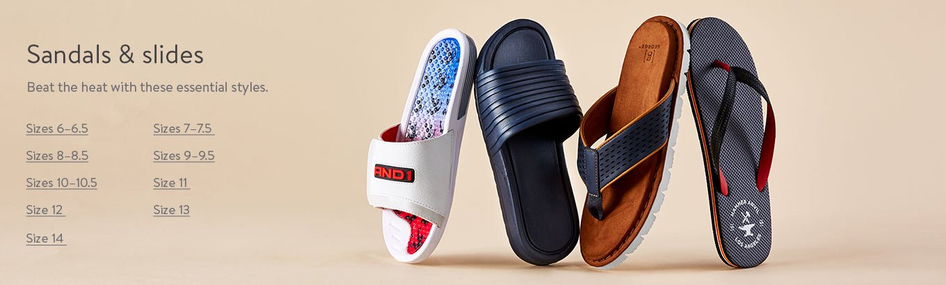 Sandals and slides. Beat the heat with these essential styles. Sizes 6 to 6.5. Sizes 7 to 7 and a half. Sizes 8 to 8 and a half. Sizes 9 to 9 and a half. Sizes 10 to 10 and a half. Size 11. Size 12. Size 13. Size 14.