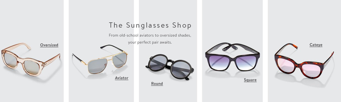 The Sunglasses Shop. From old-school aviators to oversized shades, your perfect pair awaits. Oversized. Aviator. Round. Square. Cateye.