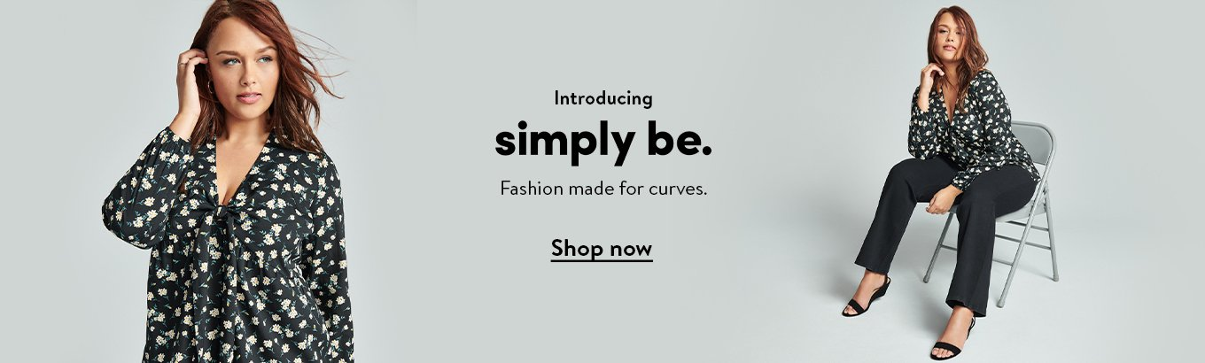 Introducing Simply Be. Fashion made for curves. Shop now.