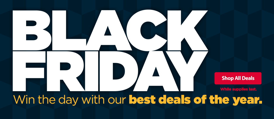 Black Friday. Win the day with our best deals of the year.