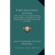 Fort Braddock Letters : Or a Tale of the French and Indian Wars, in America, at the Beginning of the Eighteenth Century