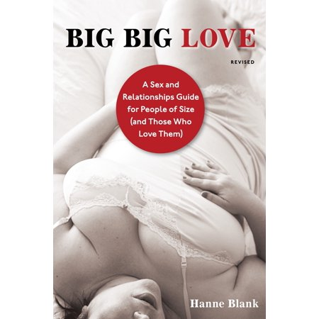 Big Big Love, Revised : A Sex and Relationships Guide for People of Size (and Those Who Love Them)