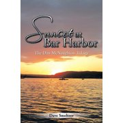 Sunset at Bar Harbor : The Dan McNaughton Trilogy