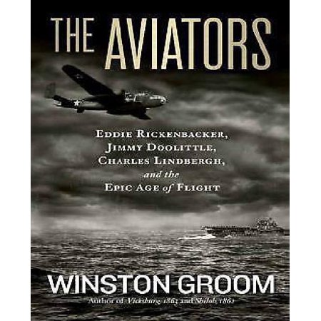 The Aviators  Eddie Rickenbacker  Jimmy Doolittle  Charles Lindbergh  And The Epic Age Of Flight