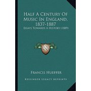 Half a Century of Music in England, 1837-1887 : Essays Towards a History (1889)