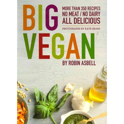 Big Vegan: More than 350 Recipes: No Meat / No Dairy, All Delicious