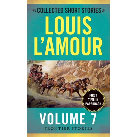 The Collected Short Stories of Louis L'Amour, Volume 7 : Frontier