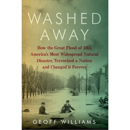 Washed Away : How the Great Flood of 1913, America