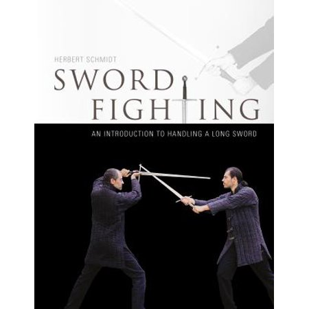 Fighting Sword - Sword Fighting : An Introduction to Handling a Long Sword