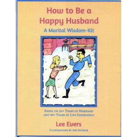 50 90 (How to Be a Happy Husband : A Marital Wisdom-Kit (Based on 50+ Years of Marriage and 90+ Years of Life)