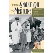 Healing Society: Disease, Medicine, and History: From Snake Oil to Medicine: Pioneering Public Health (Hardcover)