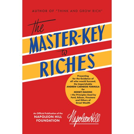 The Master-Key to Riches : An Official Publication of The Napoleon Hill (Also The Hills By Frances Parkinson Keyes)