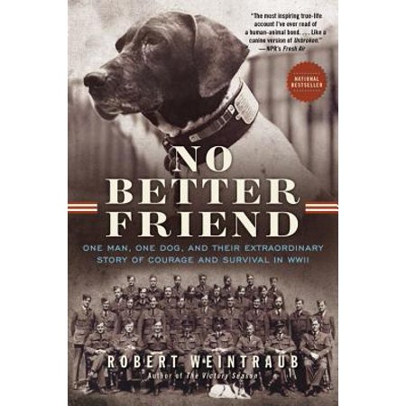 No Better Friend : One Man, One Dog, and Their Extraordinary Story of Courage and Survival in - Picture Books Wwii