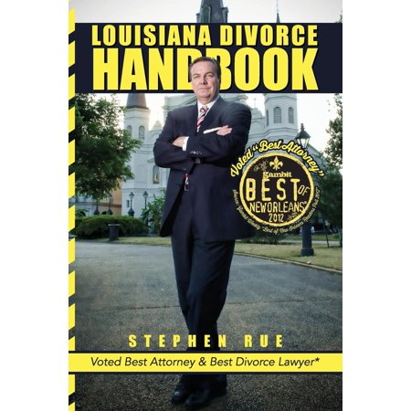 Louisiana Divorce Handbook : New Orleans Divorce Lawyer Stephen Rue's Guide on How to Win Your Divorce, Child Custody, Child Support, Spousal Support and Community Property