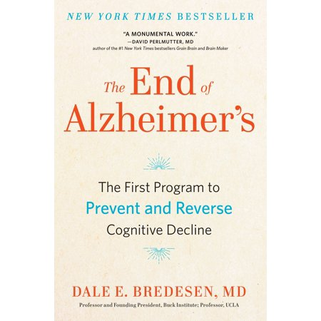The End of Alzheimer's : The First Program to Prevent and Reverse Cognitive (First End)
