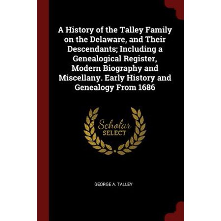 A History of the Talley Family on the Delaware, and Their Descendants; Including a Genealogical Register, Modern Biography and Miscellany. Early History and Genealogy from 1686](History On Halloween)