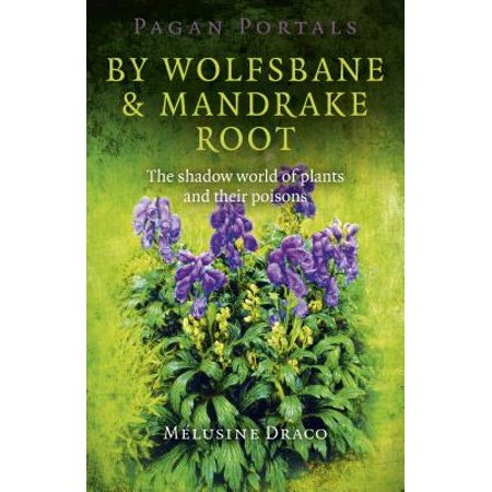 Pagan Portals - By Wolfsbane & Mandrake Root : The Shadow World of Plants and Their Poisons - Pagan Roots Of Halloween