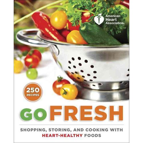 Go Fresh: A Heart-Healthy Cookbook with Shopping and Storage Tips