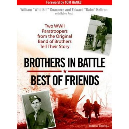 Brothers in Battle, Best of Friends: Two WWII Paratroopers from the Original Band of Brothers Tell Their