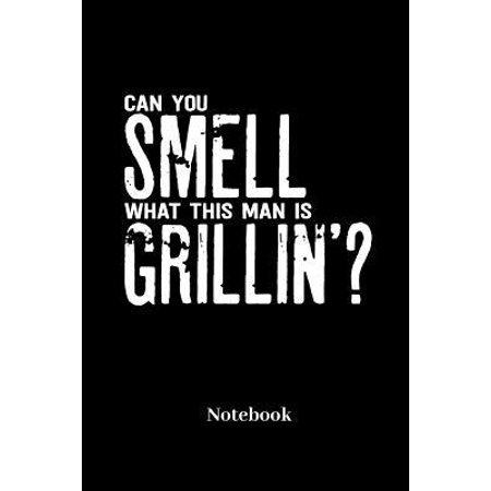 Can You Smell What This Man Is Grillin Notebook: Liniertes Notizbuch f�r Grill, grillen, Barbecue, BBQ, Bratwurst und Steak Fans - Notizheft Klatte f� Paperback ()