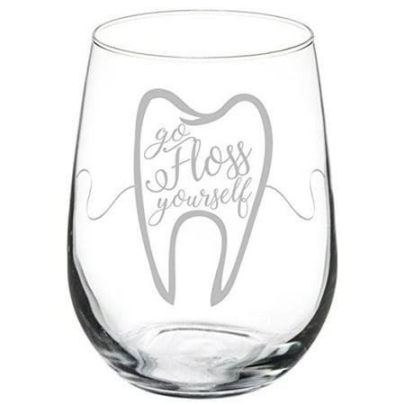 Wine Glass Goblet Funny Dentist Dental Hygienist Go Floss Yourself (17 oz Stemless)