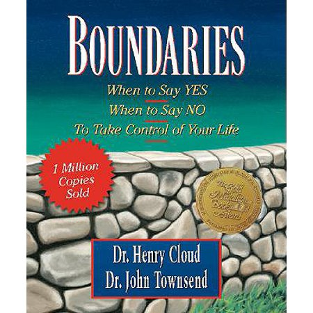 Boundaries : When to Say Yes, When to Say No-To Take Control of Your