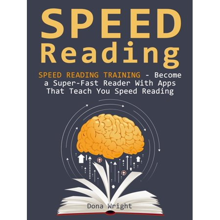 Speed Reading: Speed Reading Training - Become a Super-Fast Reader With Apps That Teach You Speed Reading - (Best Memory Training App)