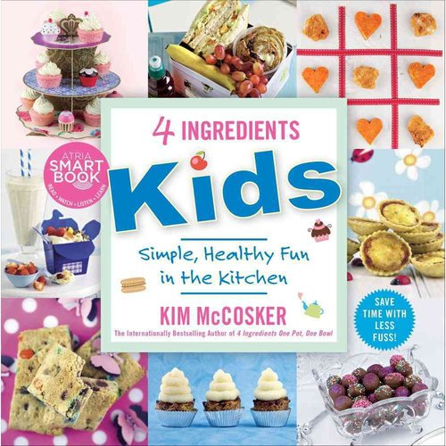 4 Ingredients Kids: Simply, Healthy, Fun in the Kitchen
