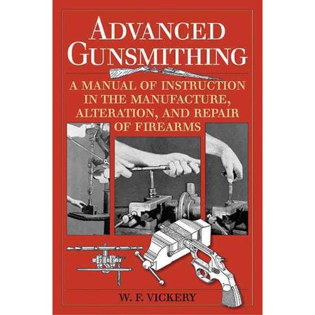 Advanced Gunsmithing: A Manual of Instruction in the Manufacture, Alteration and Repair of Firearms by