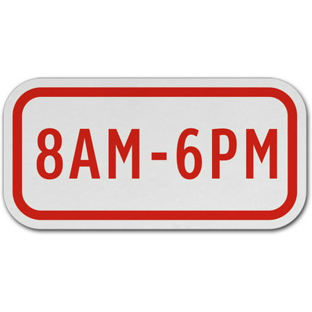 Traffic Signs - 8AM - 6PM Sign 12 x 8 Aluminum Metal Sign Street Weather Approved Sign 0.04 Thickness ()