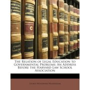 The Relation of Legal Education to Governmental Problems : An Address Before the Harvard Law School Association