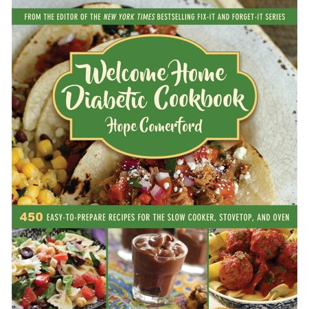 Welcome Home Diabetic Cookbook : 450 Easy-to-Prepare Recipes for the Slow Cooker, Stovetop, and