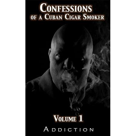 Confessions of a Cuban Cigar Smoker, Volume I - (Best Cuban Cigars 2019)