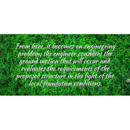 Charles Francis Richter - Famous Quotes Laminated POSTER PRINT 24x20 - From here, it becomes an engineering problem; the engineer considers the ground motion that will occur and evaluates the require