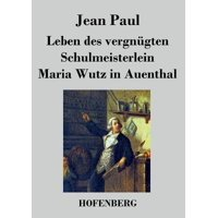 Leben Des Vergnugten Schulmeisterlein Maria Wutz in Auenthal