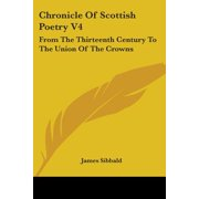 Chronicle of Scottish Poetry V4 : From the Thirteenth Century to the Union of the Crowns