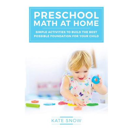 Preschool Math at Home : Simple Activities to Build the Best Possible Foundation for Your (Best Math Websites For Middle School)