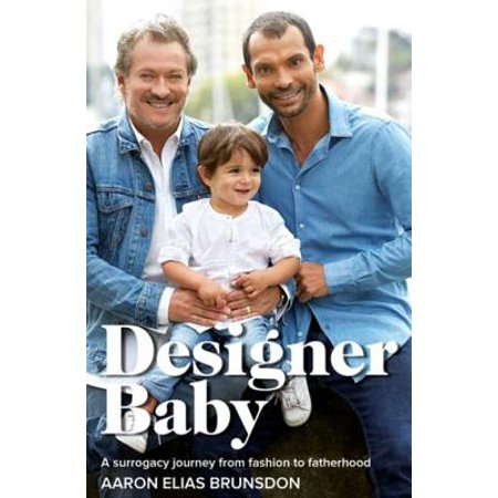 Designer Baby: A Surrogacy Journey from Fashion to Fatherhood - eBook