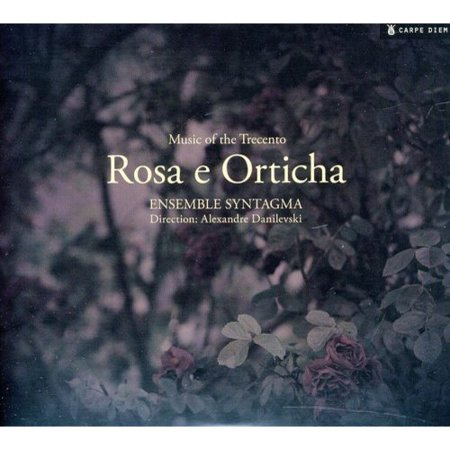 Ensemble Syntagma   Rosa E Orticha  Music Of The Trecento  Cd