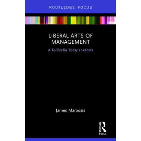 Liberal Arts Of Management  A Toolkit For Todays Leaders