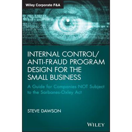 Internal Control/Anti-Fraud Program Design for the Small Business : A Guide for Companies Not Subject to the Sarbanes-Oxley (Best Program For Small Business)