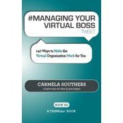 # Managing Your Virtual Boss Tweet Book01 : 140 Ways to Make the Virtual Organization Work for You