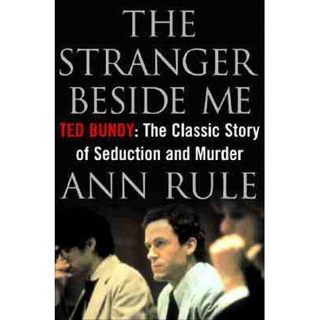 The Stranger Beside Me : Ted Bundy: The Classic Story of Seduction and