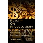 Return on Process (ROP): Getting Real Performance Results from Process Improvement (Hardcover)