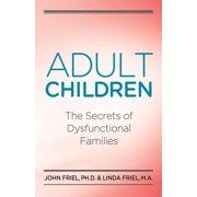 Adult Children Secrets of Dysfunctional Families : The Secrets of Dysfunctional Families